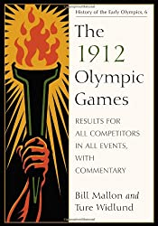 The 1912 Olympic Games: Results for All Competitors in All Events, With Commentary