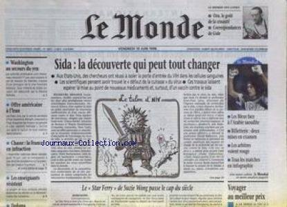 MONDE (LE) [No 16607] du 19/06/1998 - SIDA - LA DECOUVERTE QIU PEUT TOUT CHANGER - MONDIAL - SUZIE WONG- WASHINGTON AU SECOUR DU YEN - OFFRE AMERICAINE A L'IRAN - LES ENSEIGNANTS RESISTENT.