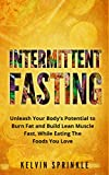 #3: Intermittent Fasting: Unleash Your Body's Potential to Burn Fat and Build Lean Muscle Fast, While Eating the Foods You Love