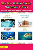 My First Haitian Creole Vacation & Toys Picture Book with English Translations: Bilingual Early Learning & Easy Teaching Haitian Creole Books for Kids ... words for Children 24) (English Edition)