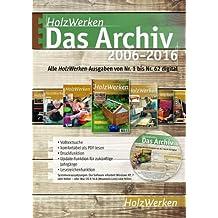 HolzWerken - Das Archiv 2006-2016: Alle HolzWerken-Ausgaben von Nr. 1 bis Nr. 62 digital