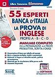 55 esperti Banca d'Italia. La prova di inglese. Profili A-B-C-D. Manuale completo per la preparazione alle prove preselettiva, scritta e orale. Con espansione online. Con software di simulazione
