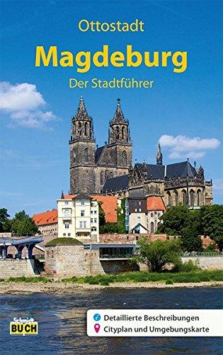 Magdeburg - Der Stadtführer: Ein Führer durch die 1200-jährige Domstadt