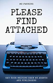 Please find attached: Get your writing seen by agents and publishers by [Fanning, Mo]