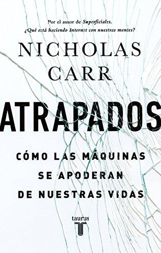 Atrapados: Cómo las máquinas se apoderan de nuestras vidas por Nicholas Carr