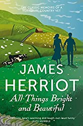 All Things Bright and Beautiful: The classic memoirs of a Yorkshire country vet (James Herriot 2)