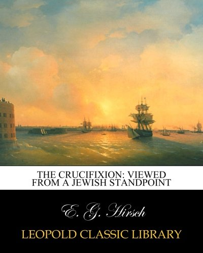 The Crucifixion: Viewed from a Jewish Standpoint
