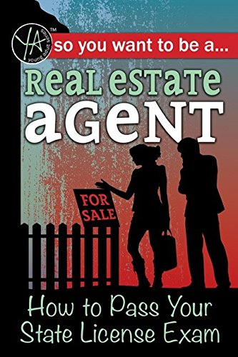 So You Want to Be a Real Estate Agent: How to Pass Your State License Exam