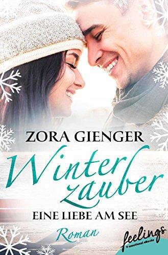 Winterzauber: Eine Liebe am See: Roman von [Gienger, Zora]