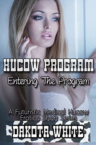 Entering The Program: A Futuristic Medical Hucow Erotica Short Series (Hucow Program) (English Edition) -