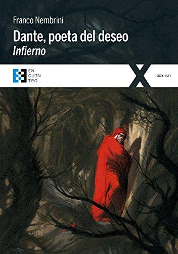 Dante, poeta del deseo. Infierno: Conversaciones sobre la Divina Comedia (100XUNO) por Franco Nembrini