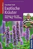 Exotische Kräuter: 150 Kräuter aus aller Welt - Anbau. Pflege. Verwendung von Treml. Franz-Xaver (2010) Broschiert