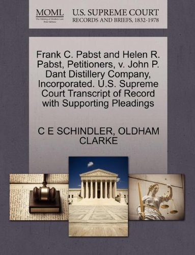 Frank C. Pabst and Helen R. Pabst, Petitioners, v. John P. Dant Distillery Company, Incorporated. U.S. Supreme Court Transcript of Record with Supporting Pleadings