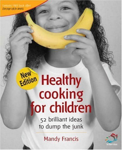 Healthy Cooking for Children: 52 Brilliant Ideas to Dump the Junk (52 Brilliant Ideas) by Mandy Francis (2007-05-04)