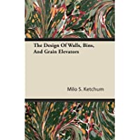 [The Design Of Walls, Bins, And Grain Elevators] (By: Milo S. Ketchum) [published: October, 2011]