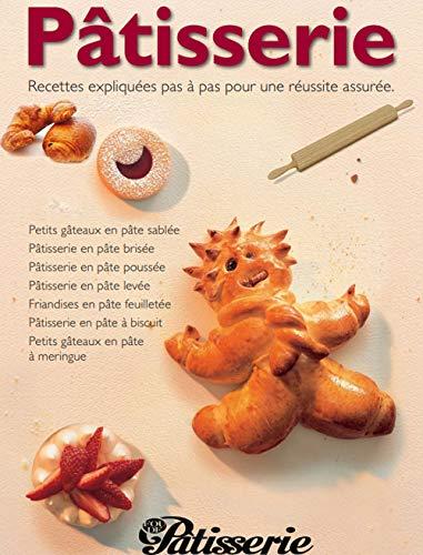 Pâtisserie Recettes expliquées pas à pas pour une réussite assurée (Recettes Pâtisserie t. 1) (French Edition)