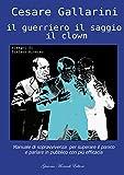 Image de Il guerriero il saggio il clown. Manuale di soprav