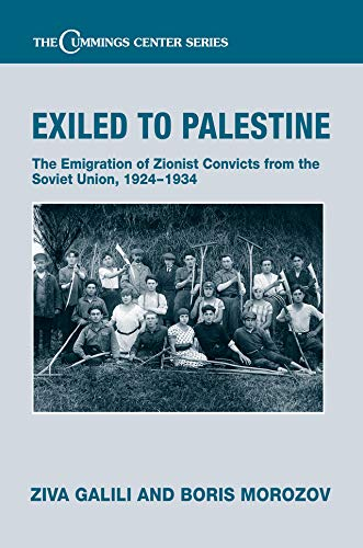 Exiled to Palestine: The Emigration of Soviet Zionist Convicts, 1924-1934 (Cummings Center Series) (English Edition)