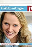 PraktikumsKnigge - Leitfaden zum Berufseinstieg - Christoph Fasel, Nadine Nöhmaier, Heidi Keller, Maximilian Hägler