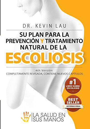 Su plan para la prevención y tratamiento natural de la escoliosis (4ª edición): El novedoso programa y libro para una fuerte y recta columna vertebral.