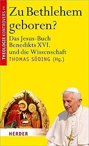 Zu Bethlehem geboren?: Das Jesus-Buch Benedikts XVI. und die Wissenschaft (Theologie kontrovers)