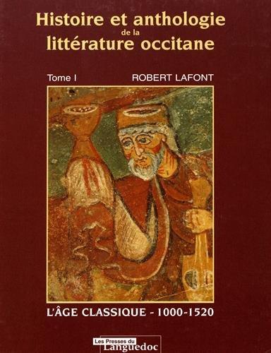 Histoire et anthologie de la littrature occitane, tome 1 : L'ge classique, 1000-1520