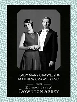 Lady Mary Crawley and Matthew Crawley Esq. (Downton Abbey Shorts, Book 1) by [Fellowes, Jessica, Sturgis, Matthew]