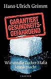 Garantiert gesundheitsgef�hrdend: Wie uns die Zucker-Mafia krank macht Bild