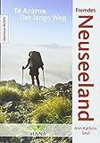 Fremdes Neuseeland: Te Araroa - Der lange Weg (Abenteuer REISEN)
