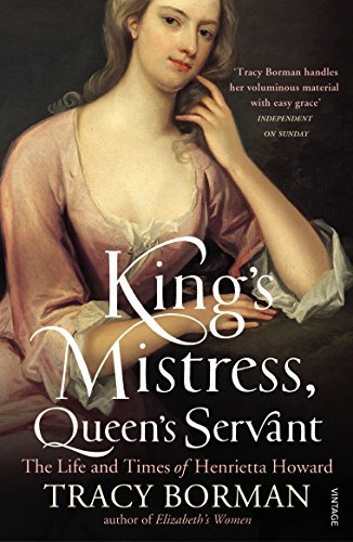 King's Mistress, Queen's Servant: The Life and Times of Henrietta Howard by Tracy Borman