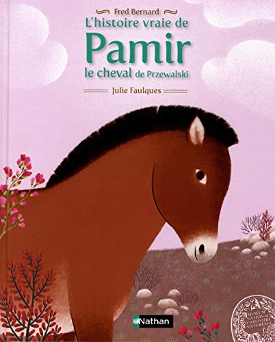 L' histoire vraie de Pamir : le cheval de Przewalski / Fred Bernard   Bernard, Frédéric (1969-....). Auteur