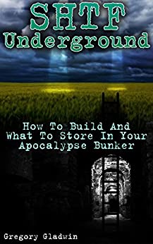 SHTF Underground: How To Build And What To Store In Your Apocalypse Bunker (English Edition)