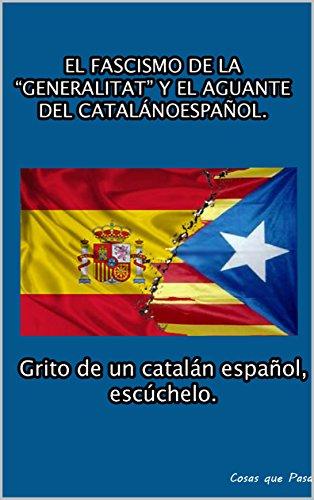 El Fascismo de la Generalitat y el aguante del catalanoespañol.: El grito de un catalán español, escuchalo.