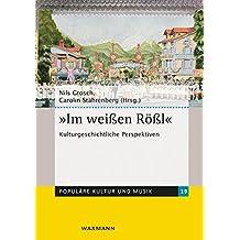 """'Im weißen Rößl"""": Kulturgeschichtliche Perspektiven (Populäre Kultur und Musik)"""