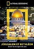 National Geographic - Jerusalem et Bethléem