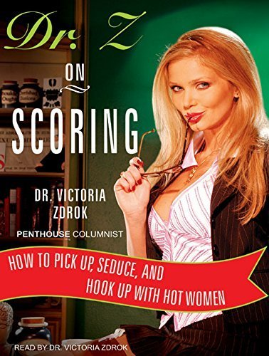 Dr. Z on Scoring: How to Pick Up, Seduce, and Hook Up with Hot Women by Dr. Victoria Zdrok (2008-03-15)