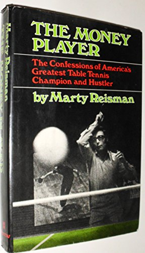 The Money Player; the Confessions of Americas Greatest Table Tennis Champion and Hustler