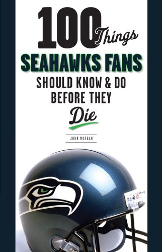 100 Things Seahawks Fans Should Know & Do Before They Die (100 Things...Fans Should Know) (English Edition)