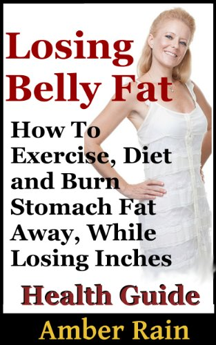 Losing Belly Fat How To Exercise Diet And Burn Stomach Fat Away