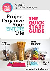 Project Organize Your ENTIRE Life: The Quick Start Guide (1st Edition; Printables Pack Not Included)