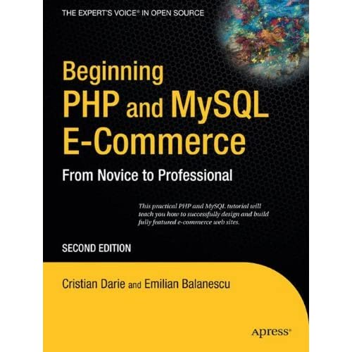 Beginning PHP and MySQL E-Commerce: From Novice to Professional (Beginning: From Novice to Professional) by Cristian Darie (1-Feb-2008) Paperback