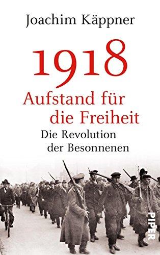 Download 1918 – Aufstand für die Freiheit: Die Revolution der Besonnenen