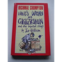 What's Wrong Wrong With Civilizashun: And Other Important Ritings By Just William