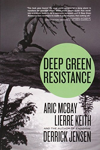 Deep Green Resistance: Strategy to Save the Planet by Jensen, Derrick, McBay, Aric, Keith, Lierre (2011) Paperback
