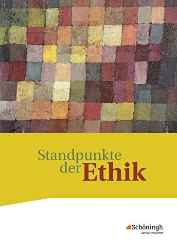 Standpunkte der Ethik - Lehr- und Arbeitsbuch für die gymnasiale Oberstufe - Neubearbeitung: Schülerband