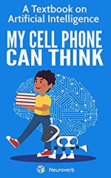 MY CELL PHONE CAN THINK: A Textbook on Artificial Intelligence (English Edition) par [Negishi, Michiro]