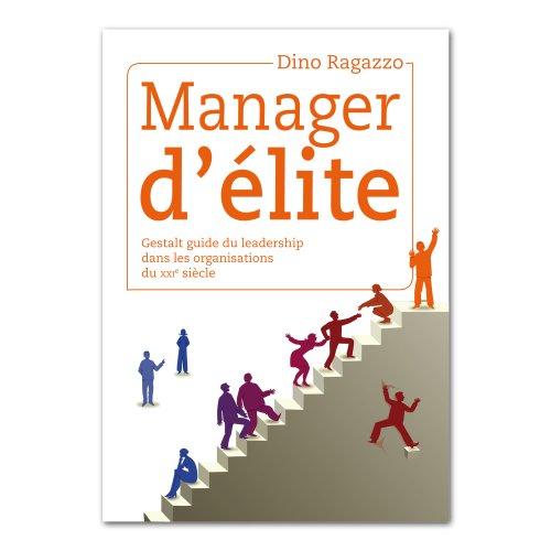 Manager d'élite Gestalt guide du leadership dans les organisations du XXIe siècle par Dino RAGAZZO