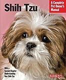 Shih Tzu: Complete Pet Owner's Manual