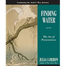 Finding Water: The Art of Perseverance (Artist's Way) by Julia Cameron (2009-12-24)