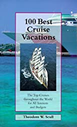 100 Best Cruise Vacations: The Top Cruises Throughout the World for All Interests and Budgets by Theodore W. Scull (1999-11-01)